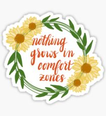 Nothing Grows in Comfort Zones Sticker