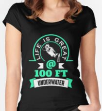 Life Is Great @ 100 FT Underwater Scuba Diver Women's Fitted Scoop T-Shirt