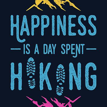 Happiness Is A Day Spent Hiking by VomHaus