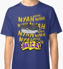 NYAH NYAH NYAH BATCAT Classic T-Shirt