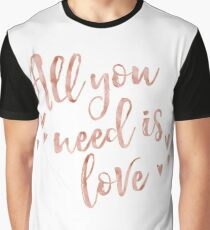 All you need is love - rose gold Graphic T-Shirt