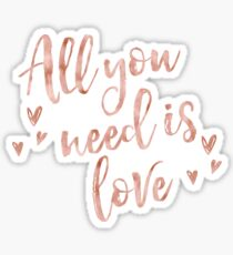 All you need is love - rose gold Sticker
