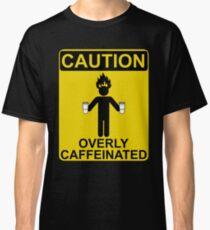 Overly caffeinated Classic T-Shirt