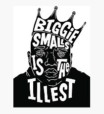 Biggie Smalls is the Illest Photographic Print