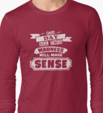 One Day, All This Madness Makes Sense Funny Quote Long Sleeve T-Shirt