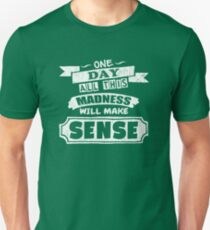 One Day, All This Madness Makes Sense Funny Quote Unisex T-Shirt