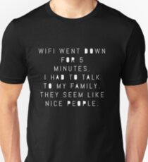 WIFI Went Down For 5 Minutes - Family Seems Like Nice People Unisex T-Shirt