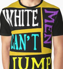 White men can't jump Graphic T-Shirt