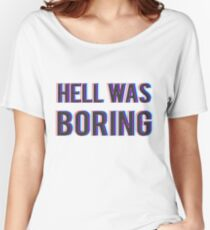 Hell Was Boring Women's Relaxed Fit T-Shirt