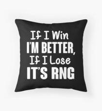 If I win I'm better If I lose it'S RNG Throw Pillow