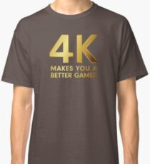 4K Makes You A Better Gamer Classic T-Shirt