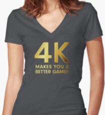 4K Makes You A Better Gamer Women's Fitted V-Neck T-Shirt