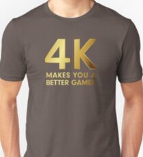 4K Makes You A Better Gamer Unisex T-Shirt