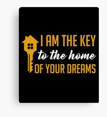 I Am The Key To The Home Of Your Dreams - Funny and Awesome Real Estate Agent Broker Salesperson Gift Canvas Print