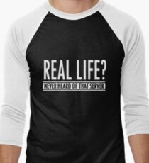 Gamer: Real life? Never heard of that server!  Men's Baseball ¾ T-Shirt