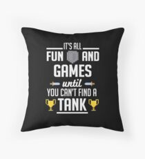 Gamer: It's all fun and games until you can't find a tank! Throw Pillow