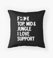 Gamer: Fxxk Top, mid & jungle I love support! Throw Pillow
