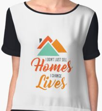 I Don't Just Sell Homes I Change Lives - Funny Inspirational Real Estate Agent Broker Salesperson Gift Chiffon Top