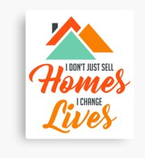 I Don't Just Sell Homes I Change Lives - Funny Inspirational Real Estate Agent Broker Salesperson Gift Canvas Print