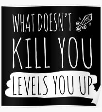 Gamer: What doesn't kill you levels you up!  Poster