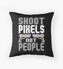 Gamer: Shoot pixels not people! Throw Pillow