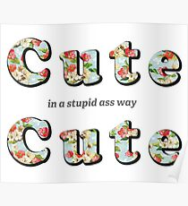 Cute, Cute... in a stupid ass way Poster