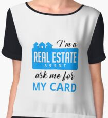 I'm A Real Estate Agent Ask Me For My Card - Funny Real Estate Agent Broker Salesperson Gift Chiffon Top