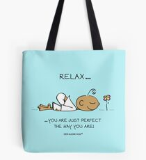 Relax - you are just perfect ... Tote Bag
