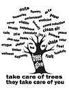 Take Care of Trees, They Take Care of You - Trees Give - 2 by jitterfly