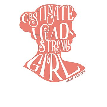 Obstinate, Headstrong Girl Pride and Prejudice Jane Austen Quote Design by TexasLove