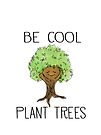 Be Cool, Plant Trees. Cute Tree. by jitterfly