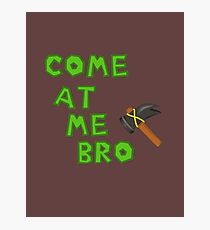 Come at me (hammer) BRO Photographic Print