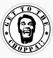 Get To The Choppa!! Sticker
