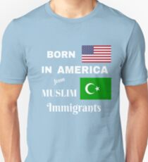 BORN IN AMERICA FROM MUSLIM IMMIGRANTS T-SHIRT TEES Unisex T-Shirt