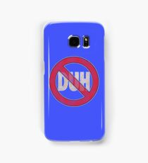 No Duh - Funny Samsung Galaxy Case/Skin