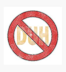 No Duh - Funny Photographic Print