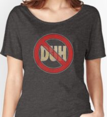 No Duh - Funny Women's Relaxed Fit T-Shirt