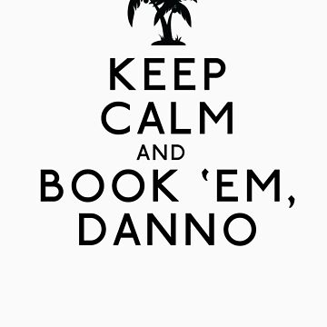 Keep Calm and Book 'Em, Danno by aviaa