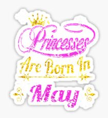 Princesses Are Born In May Sticker