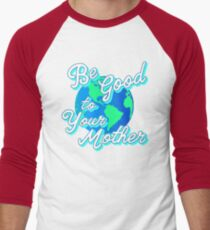 Earth Day - Be Good to Your Mother Earth T-Shirt
