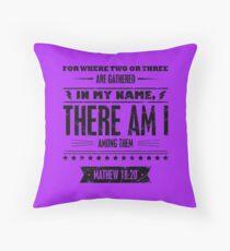 Mathew 18:20 Throw Pillow