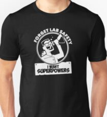Forget Lab Safety I Want Super Powers T-Shirt