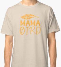 MAMA BIRD (with matching Baby Bird and Papa Bird) Classic T-Shirt