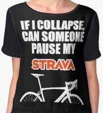 IF I COLLAPSE, CAN SOMEONE PAUSE MY STRAVA Chiffon Top