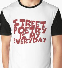 Street Poetry Is My Everyday Graphic T-Shirt