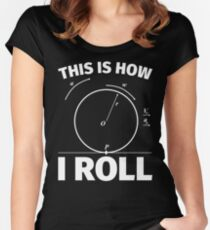 This is how I roll - funny science nerd physics Women's Fitted Scoop T-Shirt