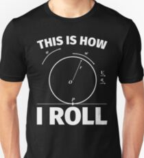 This is how I roll - funny science nerd physics Unisex T-Shirt