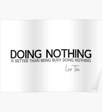doing nothing - lao tzu Poster