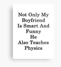 Not Only My Boyfriend Is Smart And Funny He Also Teaches Physics  Metal Print
