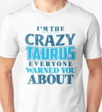 I'm The Crazy Taurus Everyone Warned You About  T-Shirt